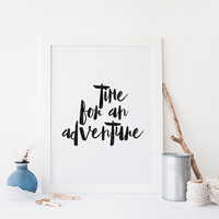 PRINTABLE Art, Time For An ADVENTURE,Adventure Poster,Travel Print,Inspirational Print,Motivational Quote,Home Decor,Wall Art,Typography