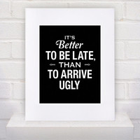 Hair Dresser Salon Art - Better to Be Late Than to Arrive Ugly Quote - 11x14 poster print