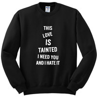"Zayn Malik ""Fool for You - This love is tainted, I need you and I hate it"" Crewneck Sweatshirt"