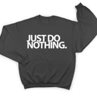 Just do nothing sweatshirt crewneck fashion tumblr trendy popular instagram cute