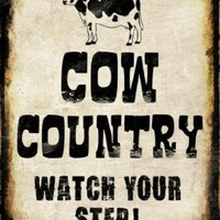 Cow Country Watch Your Step Decorative Sign