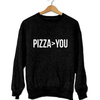 Pizza>you sweatshirt black crewneck for womens girls jumper funny saying fashion tumblr