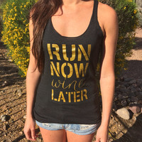 Workout Apparel. Exercise Apparel. Running Workout Tanks. Running Shirts. Run-Now-Wine-Later. Gold Writing. Gold-Ink. Gold Running Tank.