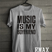 Music is my Boyfriend Shirt, Music Tshirt for fans, Music Fan Clothes, Love T-shirts 100% Cotton Soft