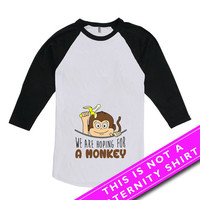 Pregnancy Announcement T Shirt Maternity Wear We Are Hoping For A Monkey Pregnant Mom Gifts For Her American Apparel Unisex Raglan MAT-538