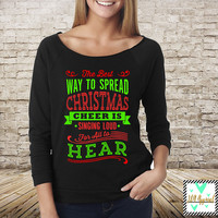 Christmas Shirt - Elf Shirt - Buddy The Elf - The Best Way To Spread Christmas Cheer Is Singing Loud For All To Hear