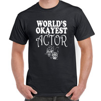 World's Okayest Actor T Shirt, Tee, Actor, Actress, Play, Theater, Movie, OK, Gift, Love, Eco Friendly Ink, Digital Printing, S-3XL, DTG