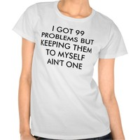 I got 99 problems but keeping them to myself aint