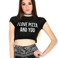 I LOVE PIZZA AND YOU CROP TOP