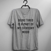 Being tired is a part of everyday mood tshirt fashion funny slogan womens girls sassy cute workout gym tumblr clothing nap sleeping shirt