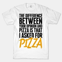 The Difference Between Your Opinion And Pizza