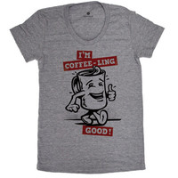I'm Coffee-ling Good - Womens TriGrey