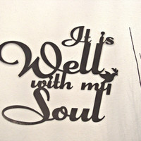 It Is Well With My Soul Inspirational Bible Verse CNC Plasma Cut Metal Word Art