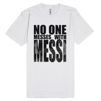 No one messes with Messi-Unisex White T-Shirt
