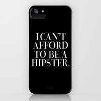 I can't afford to be a hipster. iPhone & iPod Case by RexLambo