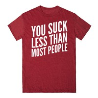You Suck Less Than Most People | T-Shirt | SKREENED
