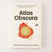 Atlas Obscura: An Explorers Guide to the Worlds Hidden Wonders By Joshua Foer - Urban Outfitters