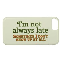 I'm Not Always Late iPhone 7 Case