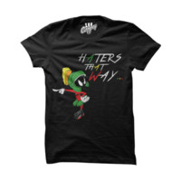 ill Marvin Haters That Way MarvinTheMartian7s Black T Shirt