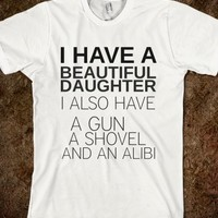 Supermarket: I Have A Beautiful Daughter I Also Have A Gun A Shovel and an Alibi T-shirt from Glamfoxx Shirts