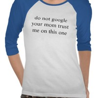 do not google your mom tee shirts from Zazzle.com