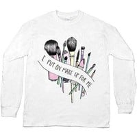 I Put On Make Up For Me -- Unisex Long-Sleeve