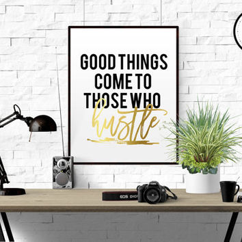 """GOLD FOIL """"Good Things Come To Those Who Hustle"""" Print Home Office Sign Quote for Women Gallery Wall Art Decor Motivational Print Girl Boss"""