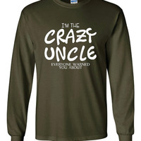 I'm The CRAZY UNCLE Everyone Warned You About Great Gift for Brothers Uncle Fantastic Printed UNCLE Long Sleeve T Shirt