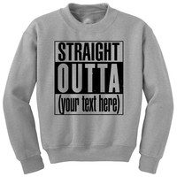 STRAIGHT OUTTA custom crewneck sweatshirt  *Put any text you want in the notes for your order!!!!* |