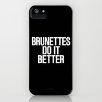 Brunettes do it better iPhone & iPod Case by RexLambo