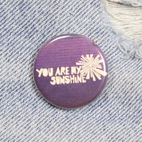 You Are My Sunshine 1.25 Inch Pin Back Button Badge