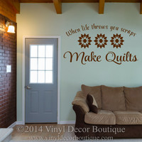 When life throws you scraps make quilts Wall Art, Wall Decal, Vinyl Decal, Vinyl Wall art: When life throws you scraps make quilts