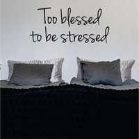 Too Blessed to be Stressed Quote Decal Sticker Wall Vinyl Decor Art