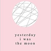yesterday i was the moon Paperback – July 16, 2017