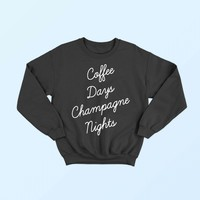 COFFEE DAYS CHAMPAGNE NIGHTS SWEATSHIRT