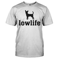 Low Life - Chihuahua - T Shirt