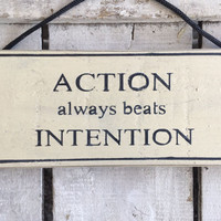 Action Always Beats Intention. Inspirational Sign. Motivational Gift. rustic sign.