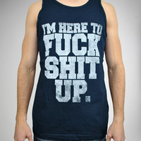 'I'm Here to Fuck Shit Up.' Men's Tank
