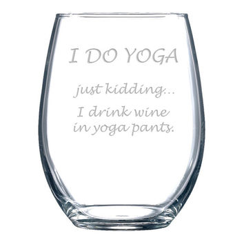 I DO YOGA - Just kidding... I drink wine in yoga pants stemless wine glass - funny - novelty - humor - wine drinker - gift for her