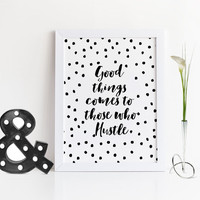 PRINTABLE Art,Good Things Comes To Those Who Hustle,Hustle Print,Office Wall Art,Hustle Boss,Typography Art Print,Office Poster,Home Decor