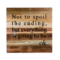 Not To Spoil The Ending, But Everything Is Going To Be OK - Reclaimed Repurposed Art Sign 10-in