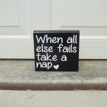 When All Else Fails Take A Nap 6x6 Wood Sign