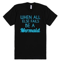When All Else Fails Be A Mermaid-Unisex Black T-Shirt