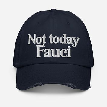 Not Today Fauci Distressed Dad Hat