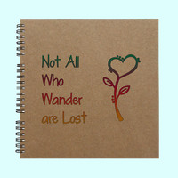 Not All Who Wander are Lost- Book, Large Journal, Personalized Book, Personalized Journal, , Sketchbook, Scrapbook, Smashbook