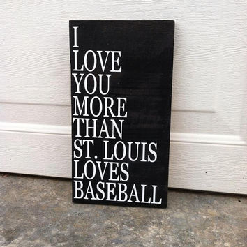 I Love You More Than St. Louis Love Baseball 6x12 Wood Sign