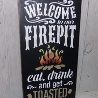 Welcome To Our Firepit-- Eat, Drink and Get Toasted-Painted Wood Sign-Custom Colors