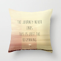 the journey never ends, this is just the beginning Throw Pillow by ingz