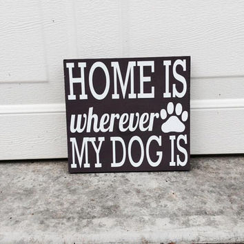 Home Is Wherever My Dog Is 6x6 Wood Sign