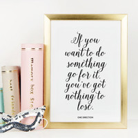 ONE DIRECTIO QUOTE,If You Want To Do Something Go For It You've Got Nothing To Lose,Louis Tomlinson,Typography Print,Wall Art,Printable Art